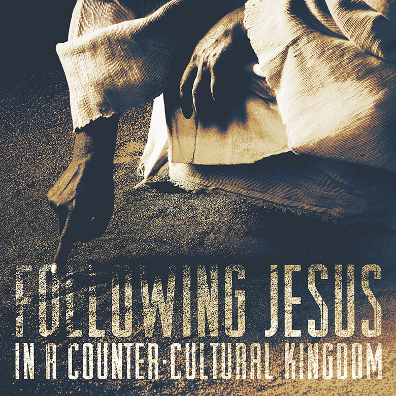Teaching Series: Folling Jesus in a Counter-cultural Kingdom