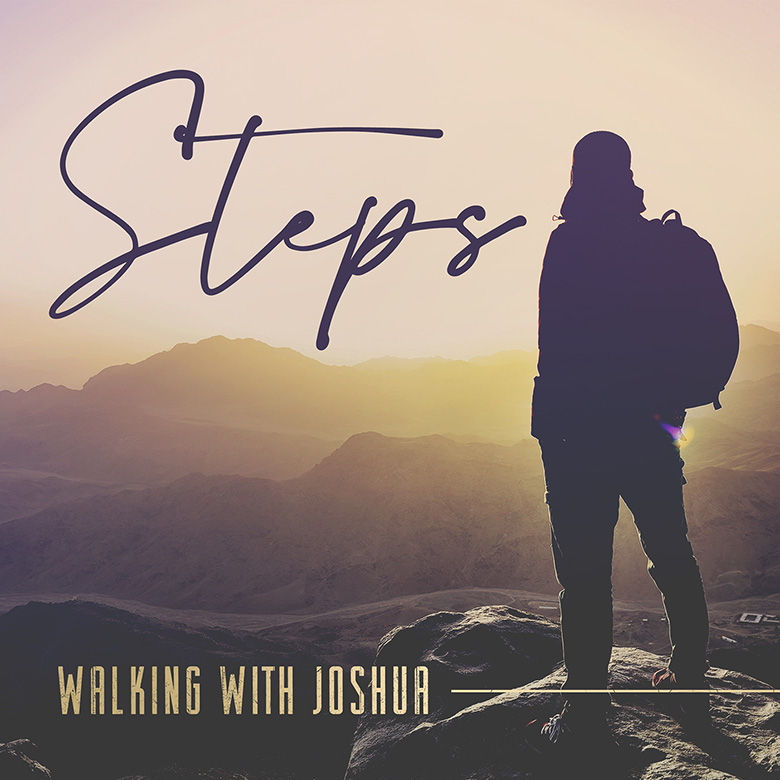 Steps – Walking with Joshua