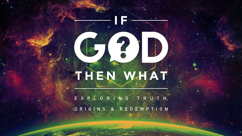 Preaching Series Graphics – If God, then What? – Exploring truth, origins and redemption