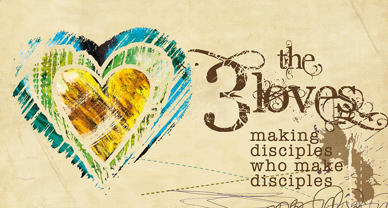 Preaching Series Graphics – The Three Loves – Making disciples who make disciples