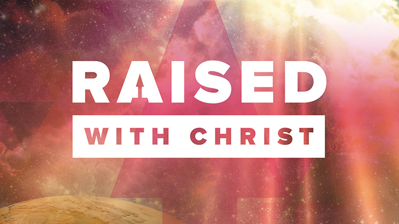 Sermon Series Graphic – Raised with Christ
